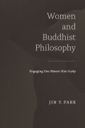 Women and Buddhist Philosophy: Engaging Zen Master Kim Iryŏp