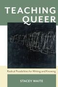 Teaching Queer: Radical Possibilities for Writing and Knowing