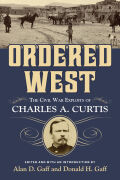 Ordered West: The Civil War Exploits of Charles A. Curtis