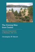 The Coming Man from Canton: Chinese Experience in Montana, 1862–1943