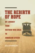 The Rebirth of Hope: My Journey from Vietnam War Child to American Citizen
