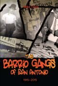 The Barrio Gangs of San Antonio, 1915-2015 Cover