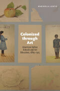 Colonized through Art: American Indian Schools and Art Education, 1889-1915