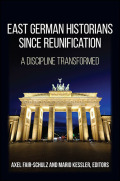 East German Historians since Reunification: A Discipline Transformed