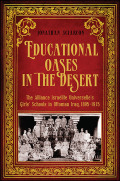 Educational Oases in the Desert: The Alliance Israelite Universelle's Girls' Schools in Ottoman Iraq, 1895-1915