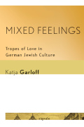 Mixed Feelings: Tropes of Love in German Jewish Culture
