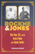 Rockne and Jones: Notre Dame, USC, and the Greatest Rivalry of the Roaring Twenties