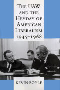 The UAW and the Heyday of American Liberalism, 1945–1968 Cover