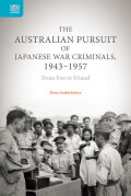 The Australian Pursuit of Japanese War Criminals, 1943–1957: From Foe to Friend