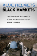 Blue Helmets and Black Markets: The Business of Survival in the Siege of Sarajevo