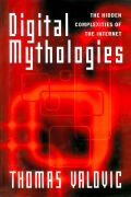 Digital Mythologies: The Hidden Complexities of the Internet