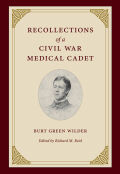 Recollections of a Civil War Medical Cadet: Burt Green Wilder