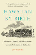 Hawaiian by Birth: Missionary Children, Bicultural Identity, and U.S. Colonialism in the Pacific