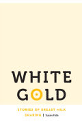 White Gold: Stories of Breast Milk Sharing