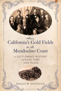 From California's Gold Fields to the Mendocino Coast: A Settlement History across Time and Place