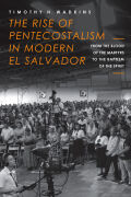 The Rise of Pentecostalism in Modern El Salvador: From the Blood of the Martyrs to the Baptism of the Spirit