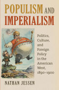 Populism and Imperialism: Politics, Culture, and Foreign Policy in the American West, 1890 - 1900