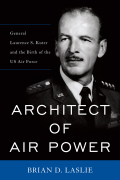 Architect of Air Power: General Laurence S. Kuter and the Birth of the US Air Force