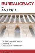 Bureaucracy in America: The Administrative State's Challenge to Constitutional Government