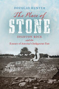 The Place of Stone: Dighton Rock and the Erasure of America's Indigenous Past
