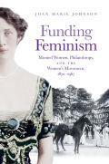 Funding Feminism: Monied Women, Philanthropy, and the Women's Movement, 1870–1967