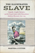 The Illustrated Slave: Empathy, Graphic Narrative, and the Visual Culture of the Transatlantic Abolition Movement, 1800-1852