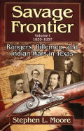 Savage Frontier Volume I 1835-1837: Rangers, Riflemen, and Indian Wars in Texas