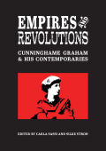 Empires and Revolutions: Cunninghame Graham and His Contemporaries