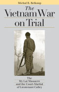 The Vietnam War on Trial: The My Lai Massacre and the Court-Martial of Lieutenant Calley