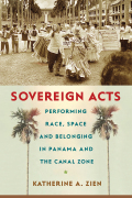 Sovereign Acts: Performing Race, Space, and Belonging in Panama and the Canal Zone