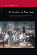 To Become an American: Immigrants and Americanization Campaigns of the Early Twentieth Century