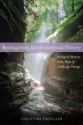 Reimagining Environmental History: Ecological Memory in the Wake of Landscape Change