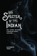 The Specter of the Indian: Race, Gender, and Ghosts in American Seances, 1848-1890