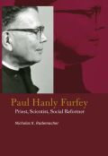 Paul Hanly Furfey: Priest, Scientist, Social Reformer