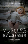 Murders that Made Headlines: Crimes of Indiana
