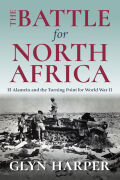 The Battle for North Africa: El Alamein and the Turning Point for World War II