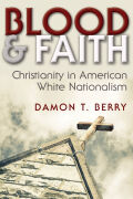 Blood and Faith: Christianity in American White Nationalism
