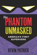 The Phantom Unmasked: America's First Superhero