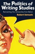The Politics of Writing Studies: Reinventing Our Universities from Below