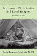 Missionary Christianity and Local Religion: American Evangelicalism in North India, 1836-1870