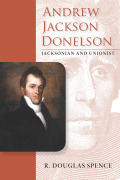Andrew Jackson Donelson: Jacksonian and Unionist