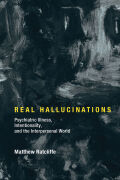 Real Hallucinations: Psychiatric Illness, Intentionality, and the Interpersonal World