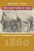 "The Election of 1860: ""A Campaign Fraught with Consequences"""