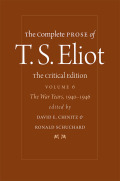 The Complete Prose of T. S. Eliot: The Critical Edition: The War Years, 1940−1946
