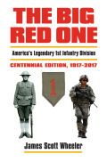 The Big Red One: America's Legendary 1st Infantry Division Centennial Edition 1917 - 2017