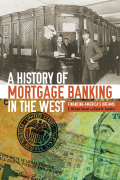 A History of Mortgage Banking in the West: Financing America's Dreams