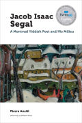 Jacob Isaac Segal: A Montreal Yiddish Poet and His Milieu