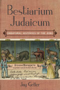 Bestiarium Judaicum: Unnatural Histories of the Jews