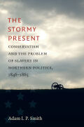 The Stormy Present: Conservatism and the Problem of Slavery in Northern Politics, 1846–1865