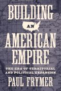 Building an American Empire: The Era of Territorial and Political Expansion